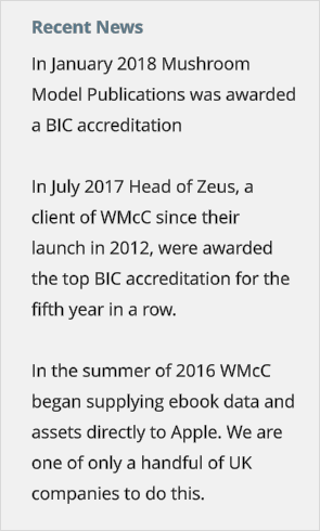 Recent News In January 2018 Mushroom Model Publications was awarded a BIC accreditation  In July 2017 Head of Zeus, a client of WMcC since their launch in 2012, were awarded the top BIC accreditation for the fifth year in a row.   In the summer of 2016 WMcC began supplying ebook data and assets directly to Apple. We are one of only a handful of UK companies to do this.